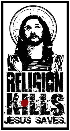 Religion kills - Jesus saves