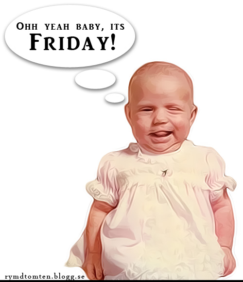 yeah baby its friday...